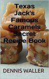 Texas Jack's Famous Caramels Secret Recipe Book