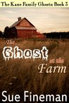 The Ghost at the Farm (Kane Family Ghosts)