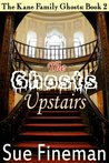 The Ghosts Upstairs (The Kane Family Ghosts)