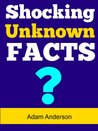 Shocking Unknown Facts: Shocking Unknown Facts You Didn't Know About
