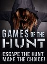 Games of the Hunt: Hunted & Alone You Hunger To Escape The Games. Escape The Games, Make The Choice! (A Choose Your Own Adventure)