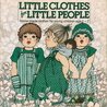 Little Clothes for Little People: Home-Made Clothes for Young Children Ages 0-7