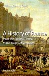 A History of France from the Earliest Times to the Treaty of Versailles