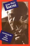 Existentialism and Human Emotions by Jean-Paul Sartre
