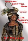 Things You Can't Tell Mama - The Pastor's Wife (Microwave Fiction - Quick Hot Done)