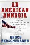 An American Amnesia: How the US Congress Forced the Surrenders of South Vietnam and Cambodia