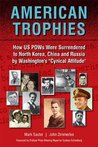 "American Trophies: How US POWs Were Surrendered to North Korea, China, and Russia by Washington's ""Cynical Attitude"""