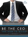 Be the CEO: The How-To Guide