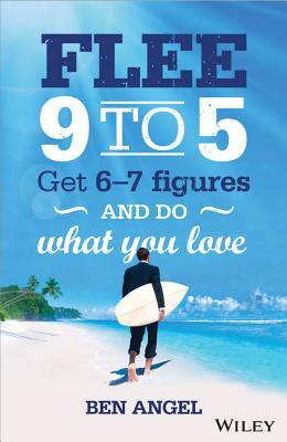 Flee 9 to 5: Get 6-7 Figures and Do What You Love