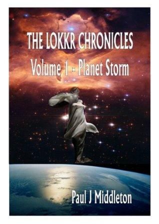 The Lokkr Chronicles - Volume 1 Planet Storm
