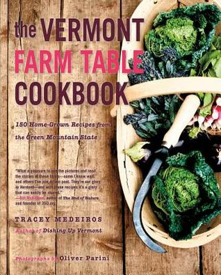 The Vermont Farm Table Cookbook: 150 Home Grown Recipes from the Green Mountain State