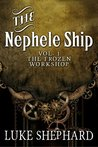 The Nephele Ship: Volume One - The Frozen Workshop (A Steampunk Adventure)