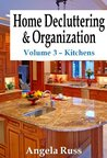 Home Decluttering and Organization - Volume 3: Kitchens