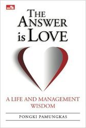 The Answer is Love: A Life and Management Wisdom (The Answer is Love)