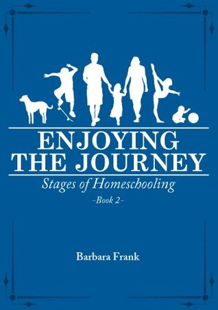 Enjoying the Journey (Stages of Homeschooling, #2)