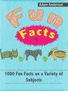 Fun Facts: 1000 Fun & Interesting Facts on a Variety of Subjects