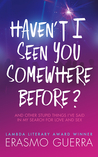 Haven't I Seen You Somewhere Before: And Other Stupid Things I've Said in My Search for Love and Sex