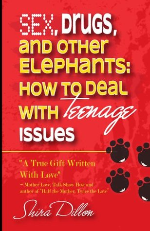 Sex, Drugs, and Other Elephants: How To Deal With Teenage Issues