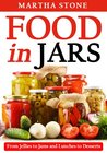 Food in Jars: From Jellies to Jams and Lunches to Desserts