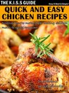 Quick And Easy Chicken Recipes (The KISS Guide)
