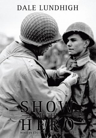 Show Me The Hero:An Iowa Draftee Joins the 90th Infantry Division During WW II in Europe
