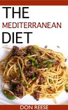 The Mediterranean Diet : Learn to Eat Right and Drop Pounds Fast