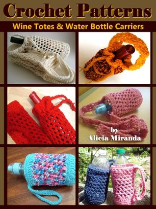 Crochet Patterns for Wine Totes and Water Bottle Carriers