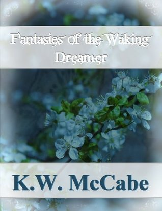 Fantasies of the Waking Dreamer: A small collection of poetry