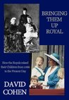 Bringing Them Up Royal: How the Royals Raised their Children from 1066 to the Present Day