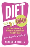 Diet Coach All the Advice You Need to Succeed at Weight Loss (and Keep the Weight Off). by Kimberly Willis