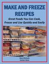 Make and Freeze Recipes: Great Foods You Can Cook, Freeze, and Use Quickly and Easily (Eat Better For Less Guides)