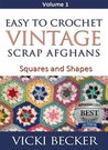 Easy to Crochet Vintage Scrap Afghans: Squares and Shapes (Volume 1)