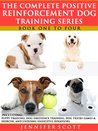 The Complete Positive Reinforcement Dog Training Series: Books 1 to 4