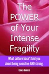 The POWER of Your Intense Fragility: What culture hasn't told you about being sensitive AND strong.