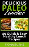 Delicious Paleo Lunches: 50 Quick & Easy Healthy Lunch Recipes (Delicious Paleo Recipes)
