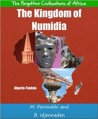 The Kingdom of Numidia (The Forgotten Civilisations of Africa)