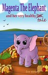 Magenta The Elephant And Her Very Healthy Tale (Rhyming childrens book ages 4-8 years)