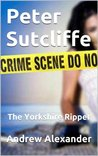 Peter Sutcliffe - The Yorkshire Ripper (True Crimes)