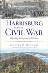 Harrisburg and the Civil War: Defending the Keystone of the Union (PA)