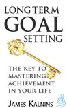 Long Term Goal Setting the key to mastering achievement in your life
