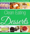 Clean Eating Desserts - 50 recipes to help you lose weight