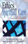 Ethics and Spiritual Care: A Guide for Pastors, Chaplains, and Spiritual Directors
