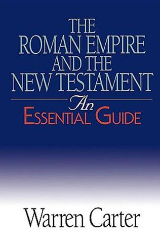 The Roman Empire and the New Testament by Warren Carter