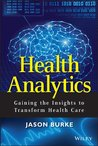 Health Analytics: Gaining the Insights to Transform Health Care (Wiley and SAS Business Series)