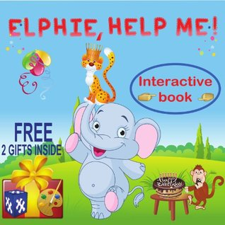 An Interactive  Book: ELPHIE, HELP ME! (Lessons for Kids from Animals about: Self -Confidence, Emotions & Feelings, Friendship & Social Skills.)