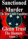 Sanctioned Murder: The Term Limits Conspiracy (The Hunters)