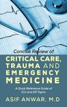 Concise Review of Critical Care, Trauma and Emergency Medicine: A Quick Reference Guide of ICU and ER Topics