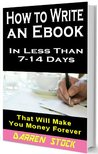 HOW TO WRITE A BOOK: IN LESS THAN 7-14 DAYS - That Will Make You Money Forever