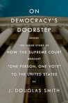 "On Democracy's Doorstep: The Inside Story of How the Supreme Court Brought ""One Person, One Vote"" to the United States"