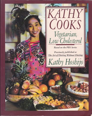 Kathy Cooks: Vegetarian, Low Cholesterol (Art of Dieting Without Dieting)